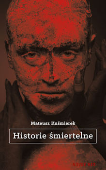 Recenzja książki Historie śmiertelne - Mateusz Kuśmierek
