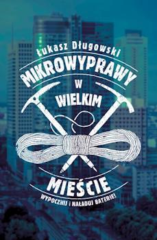 Recenzja książki Mikrowyprawy w wielkim mieście - Łukasz Długowski