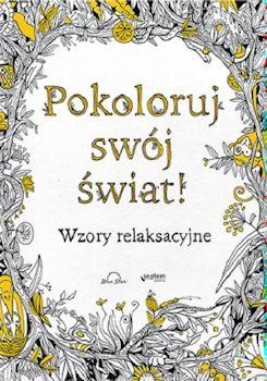 Recenzja książki Pokoloruj swój świat! Wzory relaksacyjne - Opracowanie zbiorowe