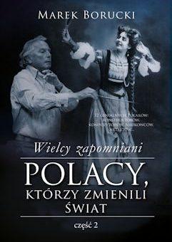 Wielcy zapomniani. Polacy, którzy zmienili świat. Część 2 – Marek Borucki
