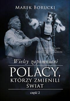 Recenzja książki Wielcy zapomniani. Polacy, którzy zmienili świat. Część 2 – Marek Borucki
