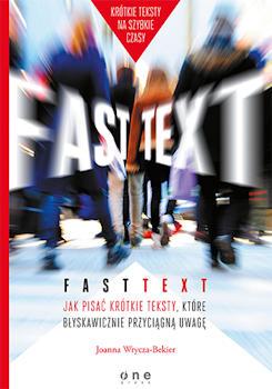 Recenzja książki Fast text. Jak pisać krótkie teksty, które błyskawicznie przyciągną uwagę - Joanna Wrycza-Bekier