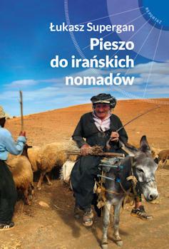 Recenzja książki Pieszo do irańskich nomadów - Łukasz Supergan