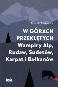 Recenzja książki W Górach Przeklętych. Wampiry Alp, Rudaw, Sudetów, Karpat i Bałkanów - Bartłomiej Grzegorz Sala