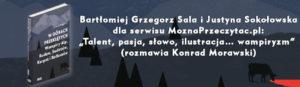 """Bartłomiej Grzegorz Sala i Justyna Sokołowska dla serwisu MoznaPrzeczytac.pl: """"Talent, pasja, słowo, ilustracja… wampiryzm"""" (rozmawia Konrad Morawski)"""