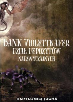 Bank Violettkäfer. Dział depozytów nadzwyczajnych – Bartłomiej Jucha