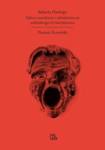 Recenzja książki Bękarty Dantego. Szkice o zanikaniu i odradzaniu się widzialnego chrześcijaństwa - Tomasz Rowiński