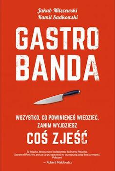 Recenzja książki Gastrobanda wszystko, co powinieneś wiedzieć zanim wyjdziesz coś zjeść - Jakub Milszewski, Kamil Sadkowski