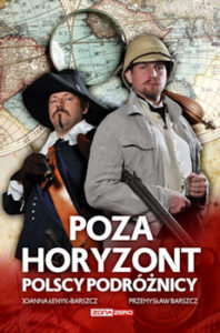 Recenzja książki Poza horyzont. Polscy podróżnicy - Joanny Łenyk-Barszcz, Przemysława Barszcz