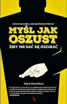 Recenzja książki Myśl jak oszust. Żeby nie dać się oszukać - Maria Konnikova