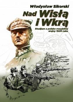 Recenzja książki Nad Wisłą i Wkrą. Studium z polsko-rosyjskiej wojny 1920 roku - Władysław Sikorski