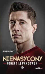 Recenzja książki Robert Lewandowski. Nienasycony - Paweł Wilkowicz