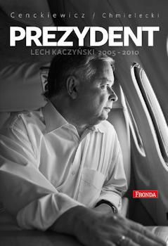 Recenzja książki Prezydent. Lech Kaczyński 2005–2010 - Sławomir Cenckiewicz, Adam Chmielecki