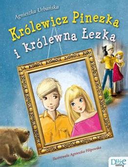 Królewicz Pinezka i królewna Łezka – Agnieszka Urbańska