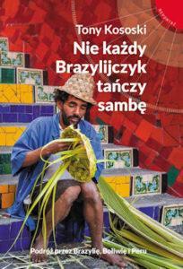 Recenzja książki Nie każdy Brazylijczyk tańczy sambę - Tony Kososki