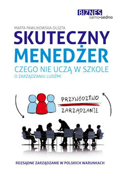 Recenzja książki Skuteczny menedżer. Czego nie uczą w szkole o zarządzaniu ludźmi - Marta Pawlikowska-Olszta