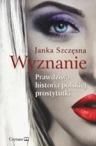 Recenzja książki Wyznanie. Prawdziwa historia polskiej prostytutki - Janka Szczęsna
