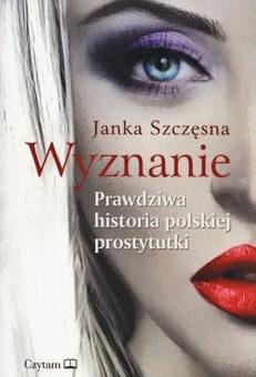 Wyznanie. Prawdziwa historia polskiej prostytutki – Janka Szczęsna