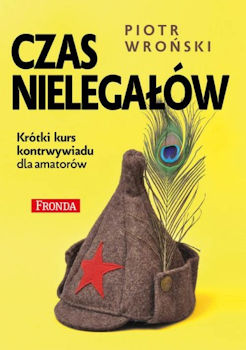 Recenzja książki Czas nielegałów. Krótki kurs kontrwywiadu dla amatorów - Piotr Wroński