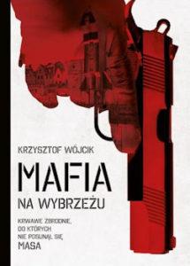 Recenzja książki Mafia na Wybrzeżu. Krwawe zbrodnie do których nie posunął się nawet Masa - Krzysztof Wójcik