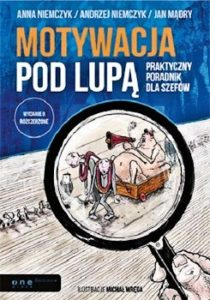 Recenzja książki Motywacja pod lupą. Praktyczny poradnik dla szefów - Anna Niemczyk, Andrzej Niemczyk, Jan Mądry