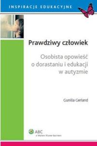 Recenzja książki Prawdziwy człowiek. Osobista opowieść o dorastaniu i edukacji w autyzmie - Gunilla Gerland