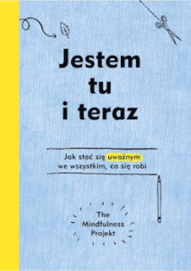 Recenzja Jestem tu i teraz - The Mindfulness Project - Alexandra Frey, Autumn Totton