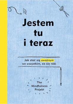 Recenzja Jestem tu i teraz - The Mindfulness Project - Alexandra Frey, Autumn Totton