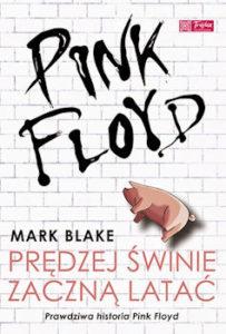 Recenzja książki Pink Floyd. Prędzej Świnie Zaczną Latać - Mark Blake