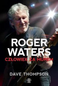 Recenzja książki Roger Waters. Człowiek za Murem - Dave Thompson