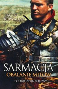Recenzja książki Sarmacja. Obalanie mitów. Podręcznik bojowy - Jacek Kowalski