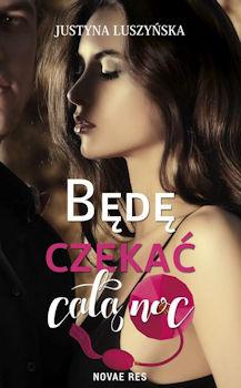 Recenzja książki Będę czekać całą noc - Justyna Luszyńska