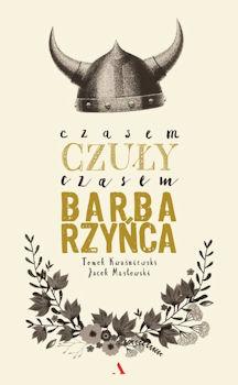 Recenzja książki Czasem czuły, czasem barbarzyńca - Tomasz Kwaśniewski, Jacek Masłowski