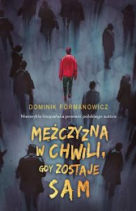 Recenzja książki Mężczyzna w chwili, gdy zostaje sam - Dominik Fórmanowicz