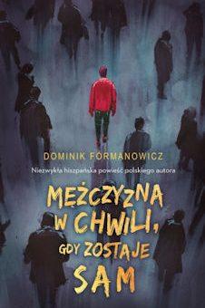 Mężczyzna w chwili, gdy zostaje sam – Dominik Fórmanowicz