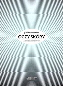 Recenzja książki Oczy skóry: Architektura i zmysły - Juhani Pallasmaa