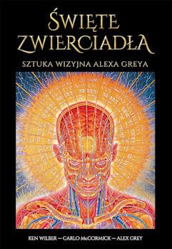 Recenzja książki Święte Zwierciadła. Sztuka Wizyjna Alexa Greya - Alex Grey, Ken Wilber, Carlo McCormick