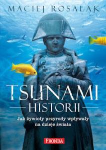 Recenzja książki Tsunami historii. Jak żywioły przyrody wpływały na dzieje świata - Maciej Rosalak