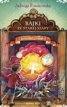 Recenzja książki Bajki ze starej szafy. Opowieści prababci - Jadwiga Roszkowska