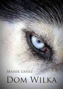 Recenzja książki Dom wilka - Marek Łasisz