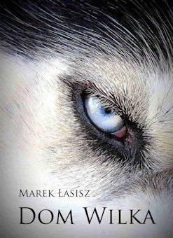 Dom wilka – Marek Łasisz