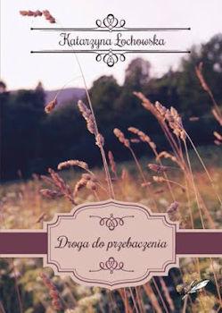 Recenzja książki Droga do przebaczenia - Katarzyna Łochowska