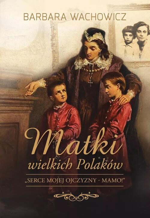 Matki Wielkich Polaków - Barbara Wachowicz