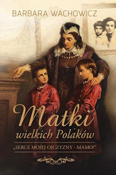 Recenzja książki Matki Wielkich Polaków - Barbara Wachowicz