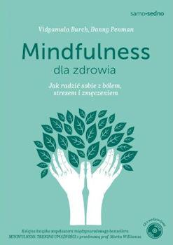 Recenzja książki Mindfulness dla zdrowia. Jak radzić sobie z bólem, stresem i zmęczeniem - Danny Penman, Vidyamala Burch
