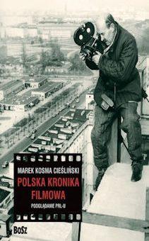 Polska Kronika Filmowa. Podglądanie PRL-u – Marek Kosma Cieśliński