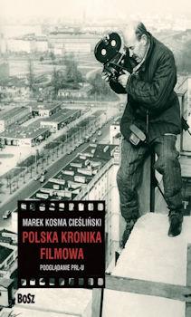 Recenzja książki Polska Kronika Filmowa. Podglądanie PRL-u - Marek Kosma Cieśliński