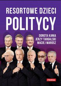 Recenzja książki Resortowe dzieci. Politycy - Dorota Kania, Jerzy Targalski, Maciej Marosz