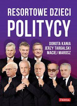 Resortowe dzieci. Politycy – Dorota Kania, Jerzy Targalski, Maciej Marosz