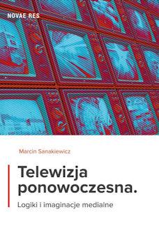 Recenzja książki Telewizja ponowoczesna. Logiki i imaginacje medialne - Marcin Sanakiewicz